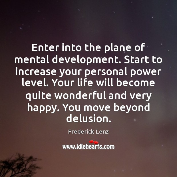 Enter into the plane of mental development. Start to increase your personal Frederick Lenz Picture Quote