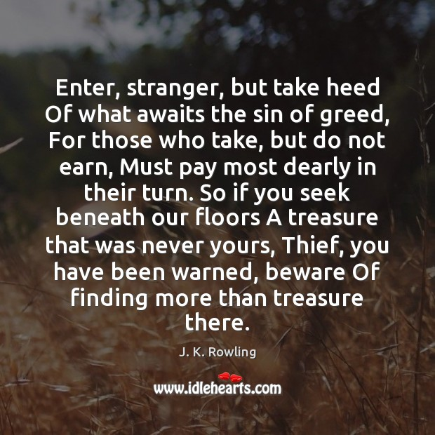 Enter, stranger, but take heed Of what awaits the sin of greed, J. K. Rowling Picture Quote