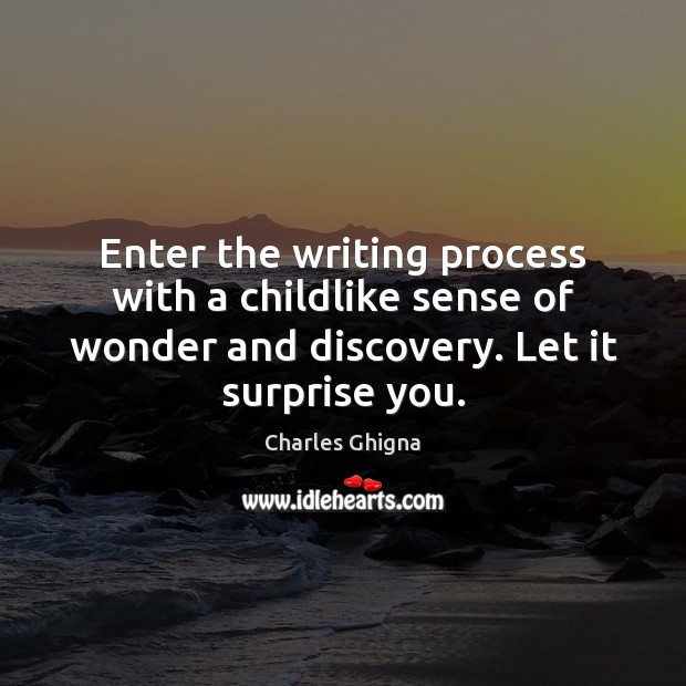 Charles Ghigna Picture Quote image saying: Enter the writing process with a childlike sense of wonder and discovery.