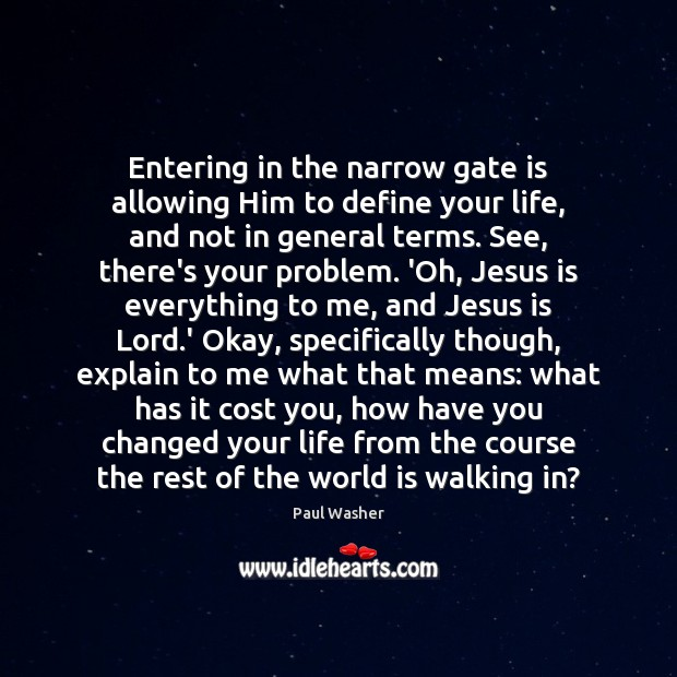 Entering in the narrow gate is allowing Him to define your life, Paul Washer Picture Quote