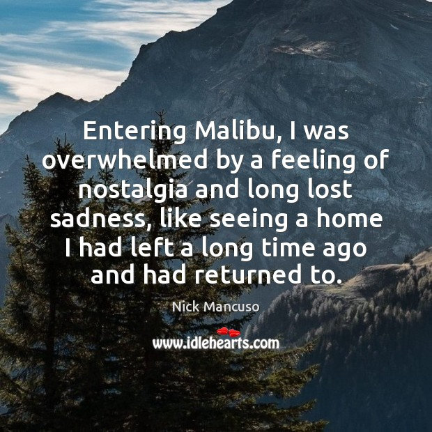 Image, Entering Malibu, I was overwhelmed by a feeling of nostalgia and long