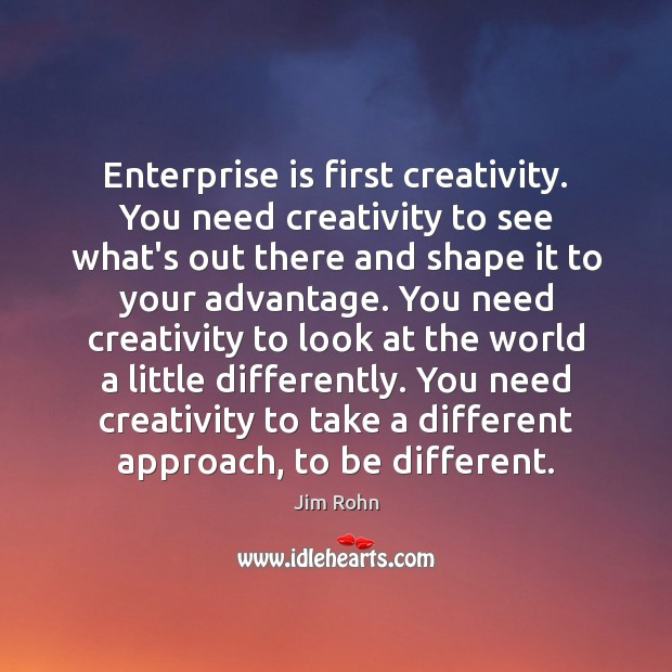 Enterprise is first creativity. You need creativity to see what's out there Image