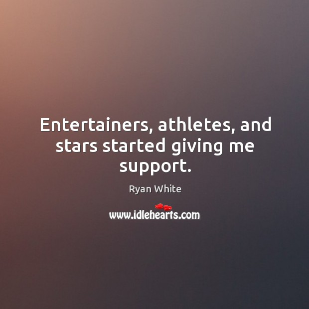 Entertainers, athletes, and stars started giving me support. Image