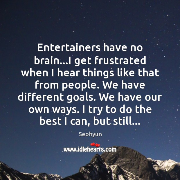 Entertainers have no brain…I get frustrated when I hear things like Image