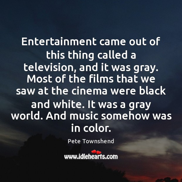 Entertainment came out of this thing called a television, and it was Pete Townshend Picture Quote