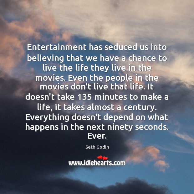 Entertainment has seduced us into believing that we have a chance to Image