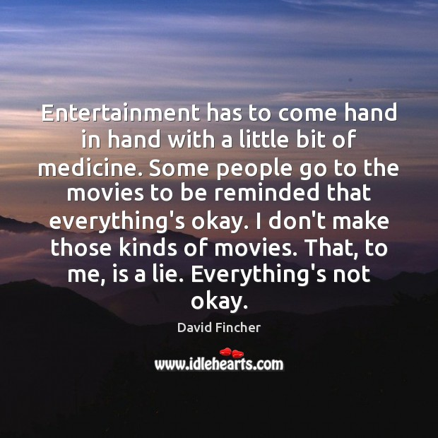 Entertainment has to come hand in hand with a little bit of Image
