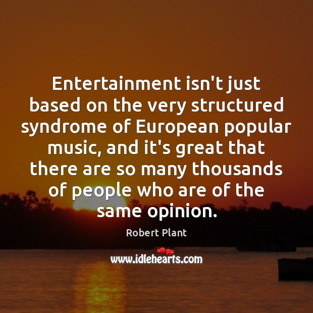 Entertainment isn't just based on the very structured syndrome of European popular Image