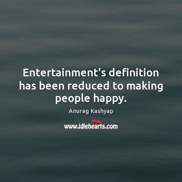 Image, Entertainment's definition has been reduced to making people happy.