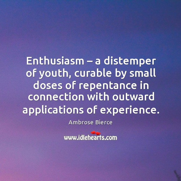 Enthusiasm – a distemper of youth, curable by small doses of repentance Image