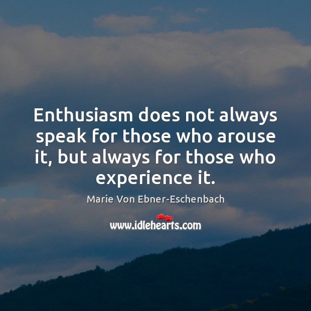 Image, Enthusiasm does not always speak for those who arouse it, but always