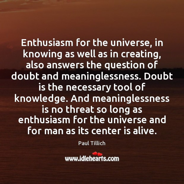 Enthusiasm for the universe, in knowing as well as in creating, also Paul Tillich Picture Quote