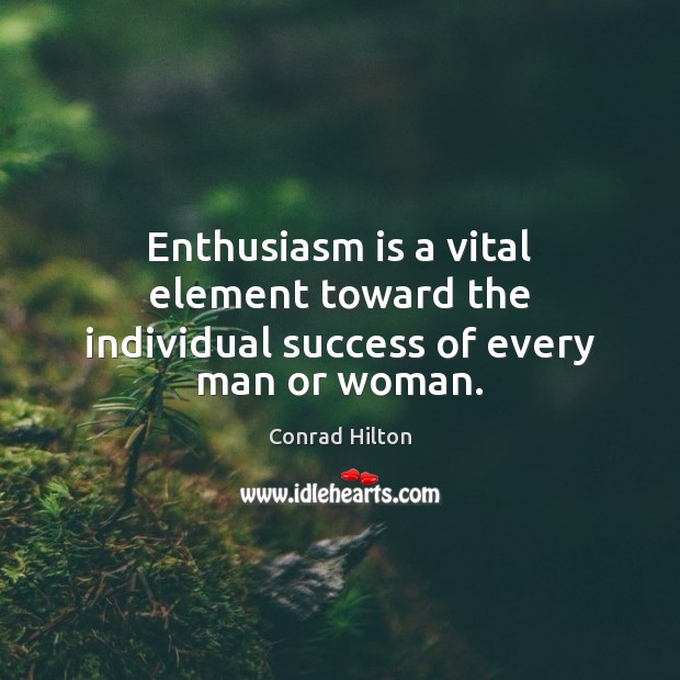 Image, Enthusiasm is a vital element toward the individual success of every man or woman.