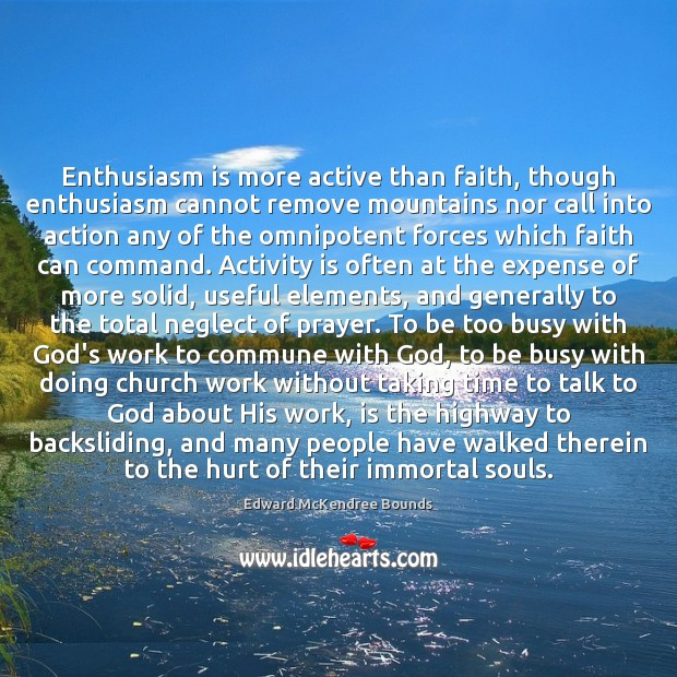 Image, Enthusiasm is more active than faith, though enthusiasm cannot remove mountains nor