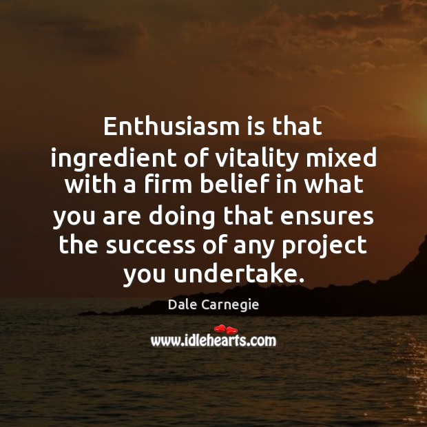 Image, Enthusiasm is that ingredient of vitality mixed with a firm belief in