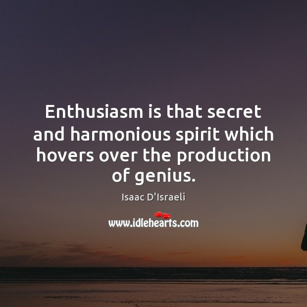 Enthusiasm is that secret and harmonious spirit which hovers over the production Image