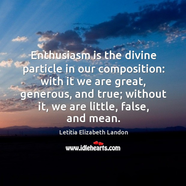 Image, Enthusiasm is the divine particle in our composition: with it we are great, generous