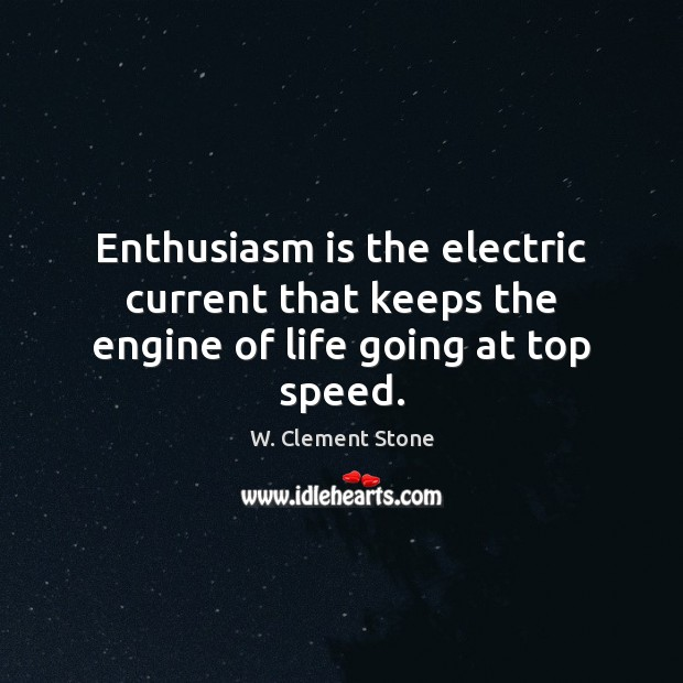 Image, Enthusiasm is the electric current that keeps the engine of life going at top speed.
