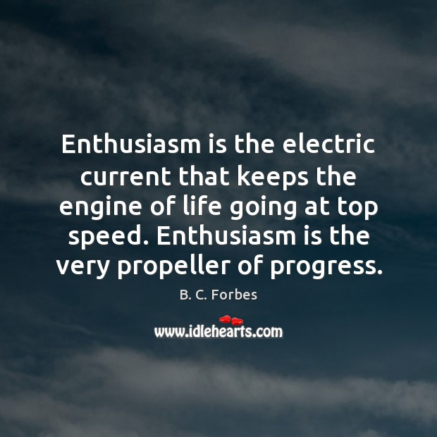 Enthusiasm is the electric current that keeps the engine of life going Image