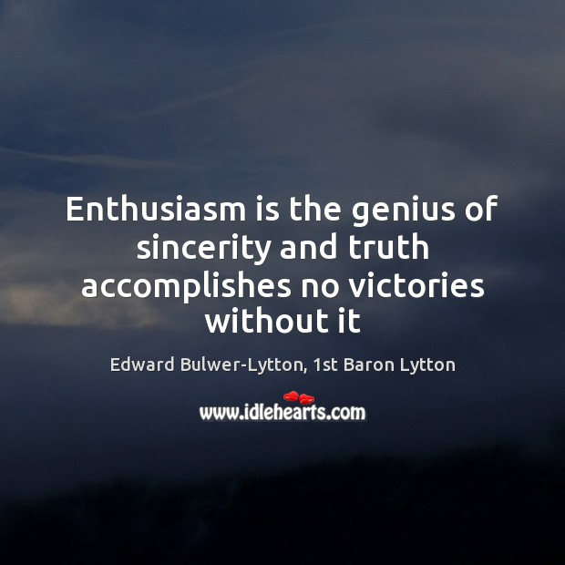Image, Enthusiasm is the genius of sincerity and truth accomplishes no victories without it