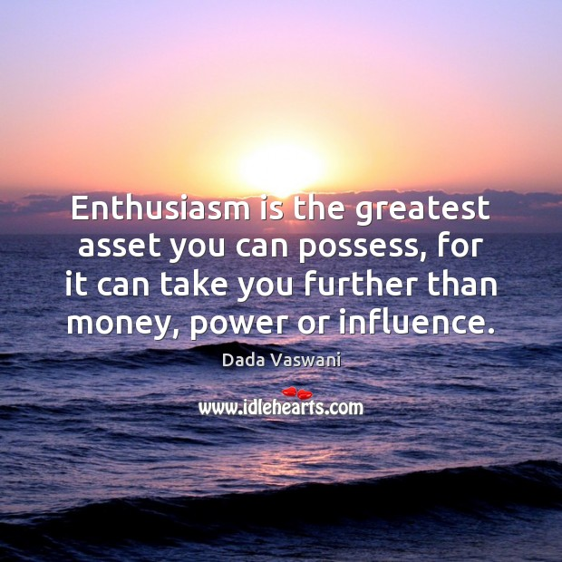 Image, Enthusiasm is the greatest asset you can possess, for it can take