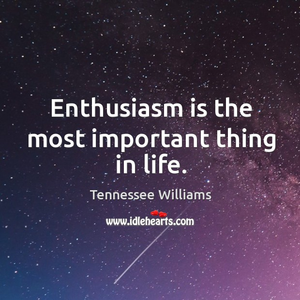 Enthusiasm is the most important thing in life. Image