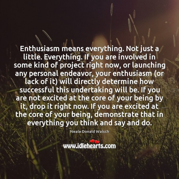 Image, Enthusiasm means everything. Not just a little. Everything. If you are involved