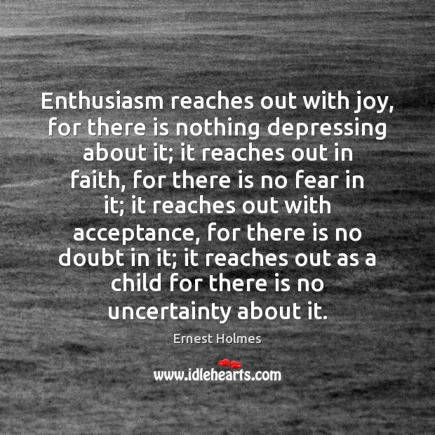 Image, Enthusiasm reaches out with joy, for there is nothing depressing about it;