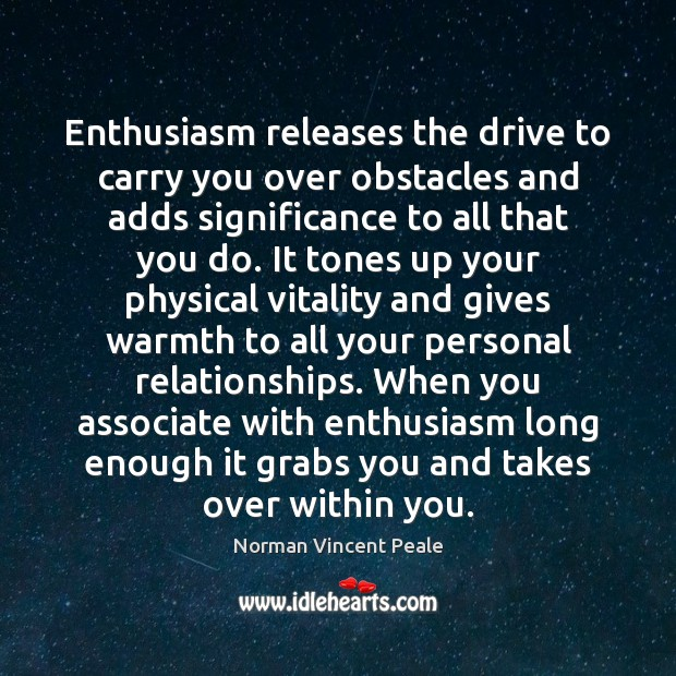 Enthusiasm releases the drive to carry you over obstacles and adds significance Norman Vincent Peale Picture Quote