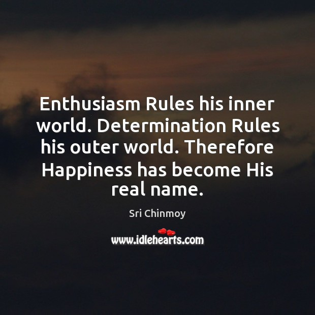 Enthusiasm Rules his inner world. Determination Rules his outer world. Therefore Happiness Sri Chinmoy Picture Quote