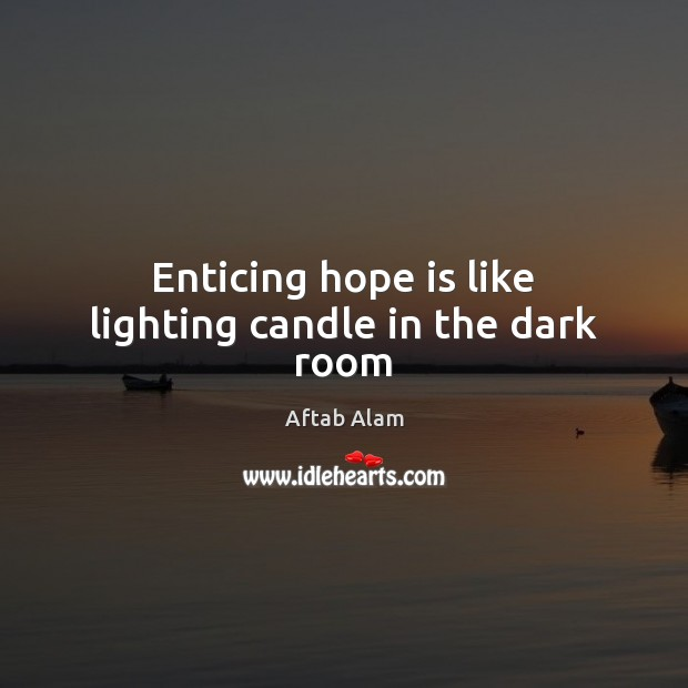Image, Enticing hope is like lighting candle in the dark room