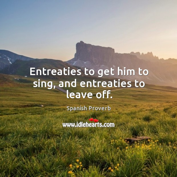 Image, Entreaties to get him to sing, and entreaties to leave off.