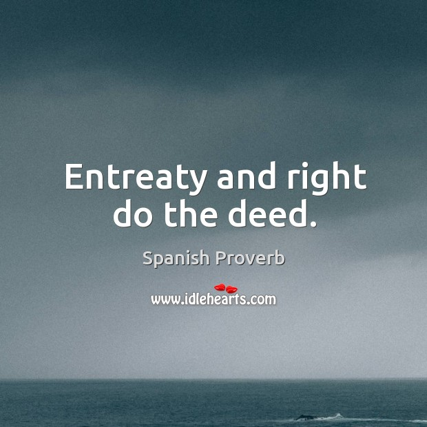 Image, Entreaty and right do the deed.