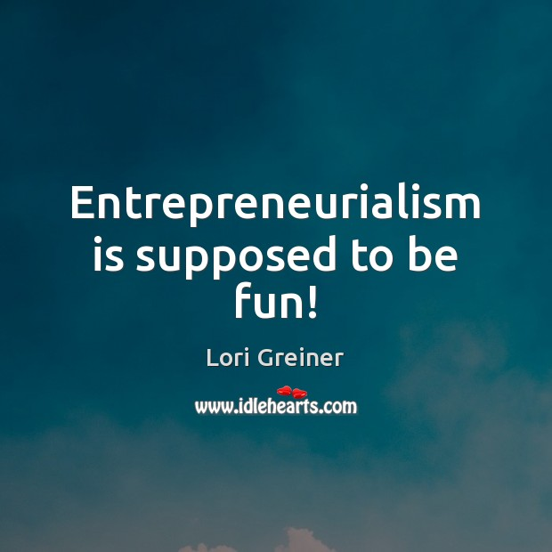 Entrepreneurialism is supposed to be fun! Image
