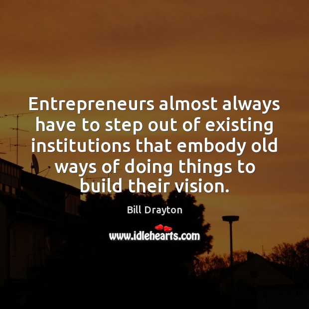 Image, Entrepreneurs almost always have to step out of existing institutions that embody