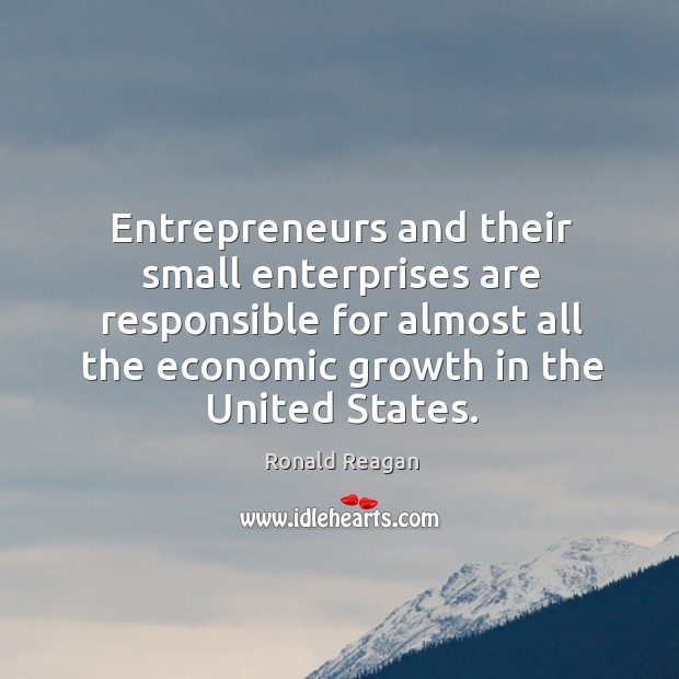 Entrepreneurs and their small enterprises are responsible for almost all the economic growth in the united states. Image