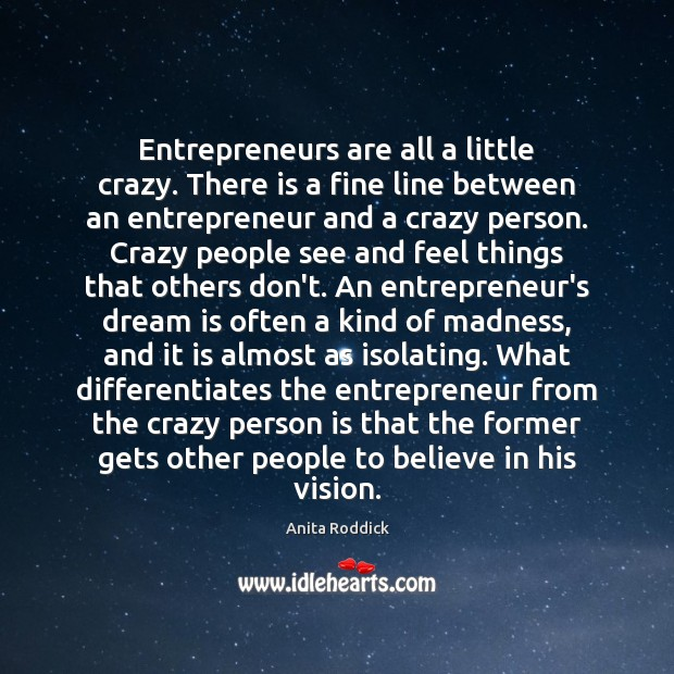 Entrepreneurs are all a little crazy. There is a fine line between Entrepreneurship Quotes Image