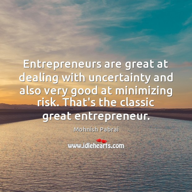Entrepreneurs are great at dealing with uncertainty and also very good at Entrepreneurship Quotes Image