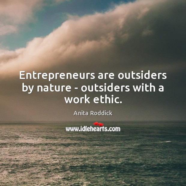 Entrepreneurs are outsiders by nature – outsiders with a work ethic. Entrepreneurship Quotes Image