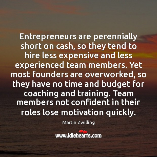 Entrepreneurs are perennially short on cash, so they tend to hire less Entrepreneurship Quotes Image