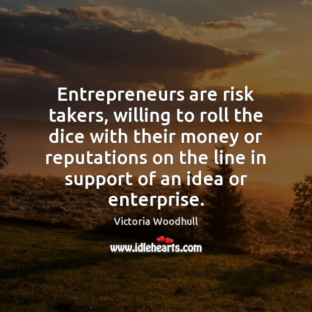 Entrepreneurs are risk takers, willing to roll the dice with their money Entrepreneurship Quotes Image