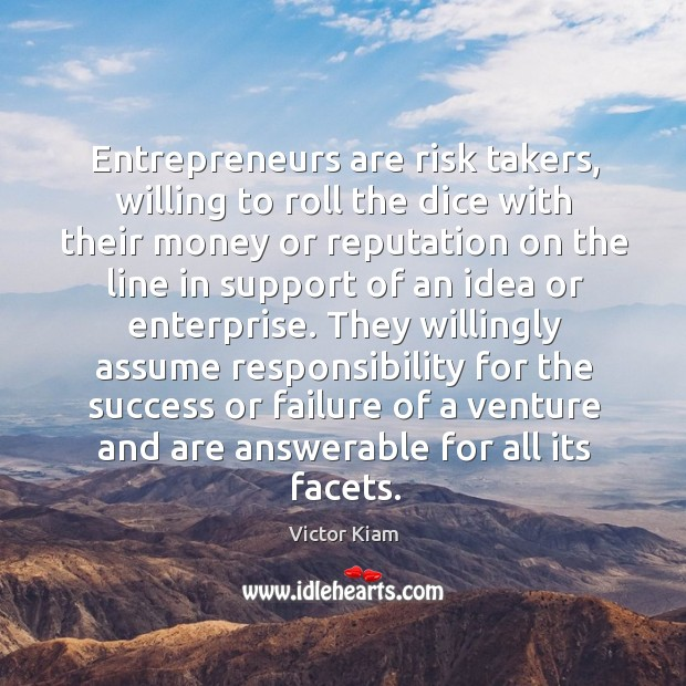 Entrepreneurs are risk takers, willing to roll the dice with their money or reputation Victor Kiam Picture Quote