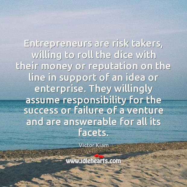 Entrepreneurs are risk takers, willing to roll the dice with their money Victor Kiam Picture Quote