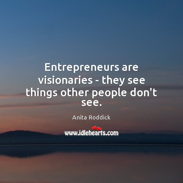Entrepreneurs are visionaries – they see things other people don't see. Entrepreneurship Quotes Image