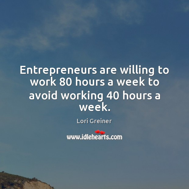 Entrepreneurs are willing to work 80 hours a week to avoid working 40 hours a week. Entrepreneurship Quotes Image
