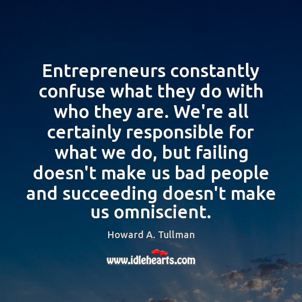Entrepreneurs constantly confuse what they do with who they are. We're all Image