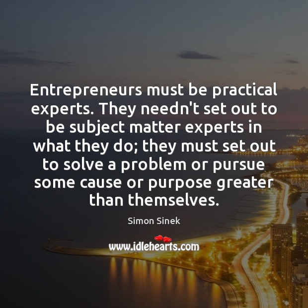 Image, Entrepreneurs must be practical experts. They needn't set out to be subject