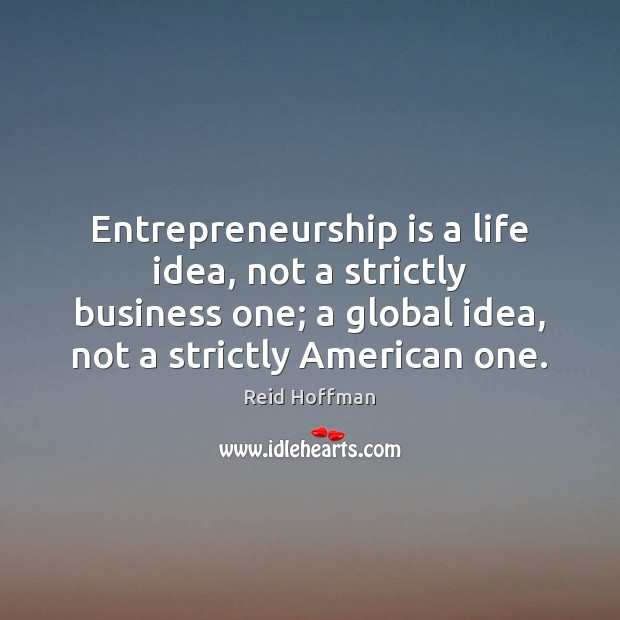 Entrepreneurship is a life idea, not a strictly business one; a global Entrepreneurship Quotes Image