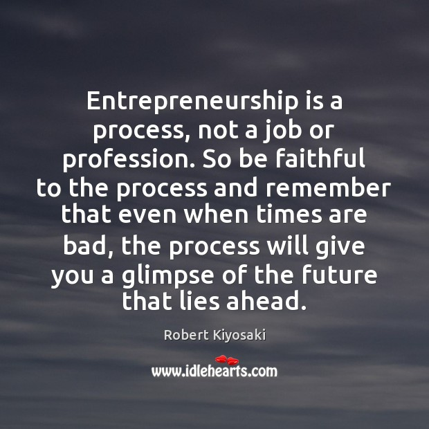 Entrepreneurship is a process, not a job or profession. So be faithful Image
