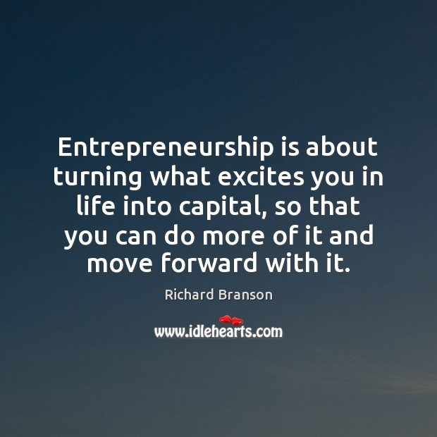 Entrepreneurship is about turning what excites you in life into capital, so Image